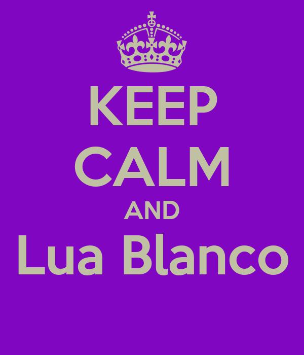 KEEP CALM AND Lua Blanco