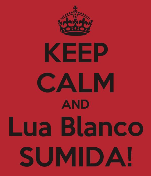 KEEP CALM AND Lua Blanco SUMIDA!