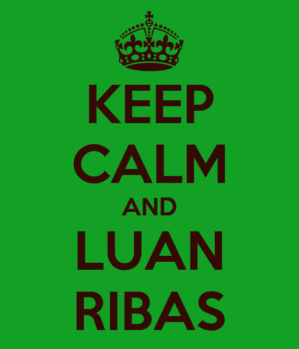 KEEP CALM AND LUAN RIBAS