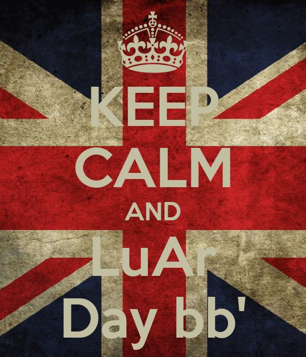 KEEP CALM AND LuAr Day bb'