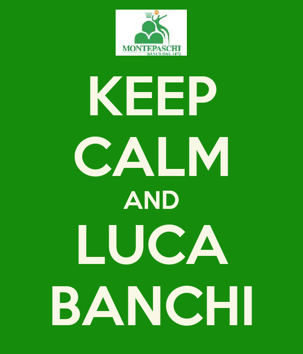 KEEP CALM AND LUCA BANCHI