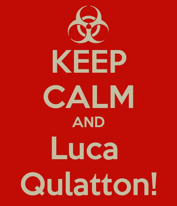 KEEP CALM AND Luca  Qulatton!