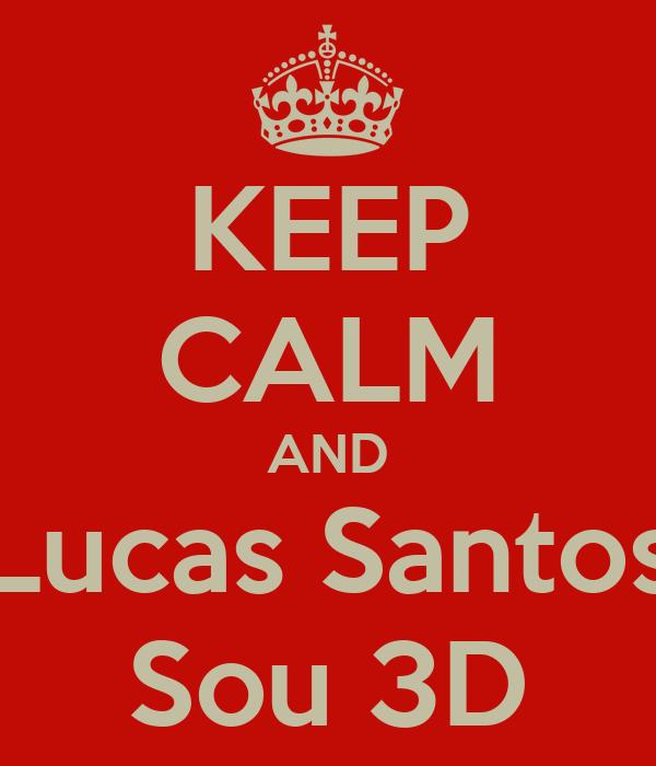 KEEP CALM AND Lucas Santos Sou 3D