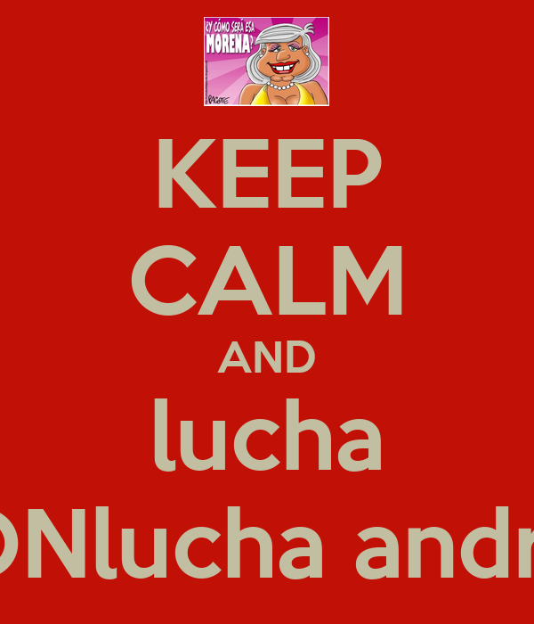 KEEP CALM AND lucha CONlucha andrea