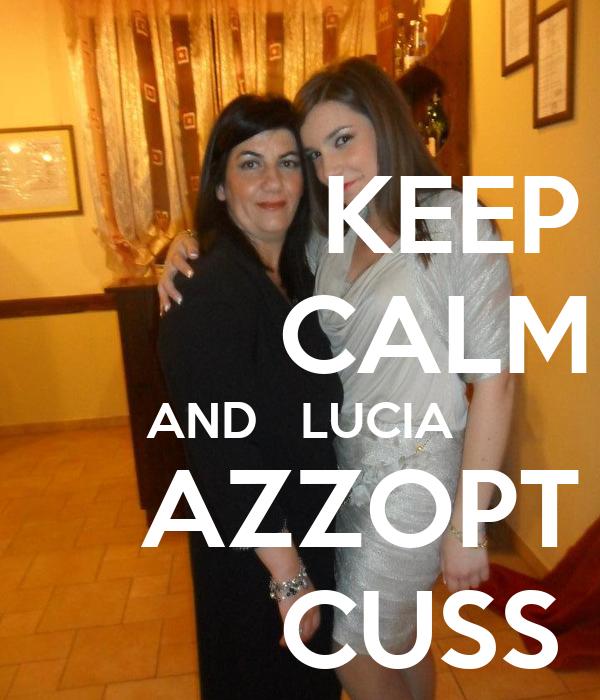 KEEP          CALM AND   LUCIA      AZZOPT          CUSS