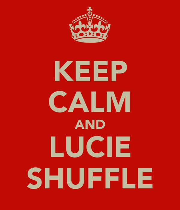 KEEP CALM AND LUCIE SHUFFLE