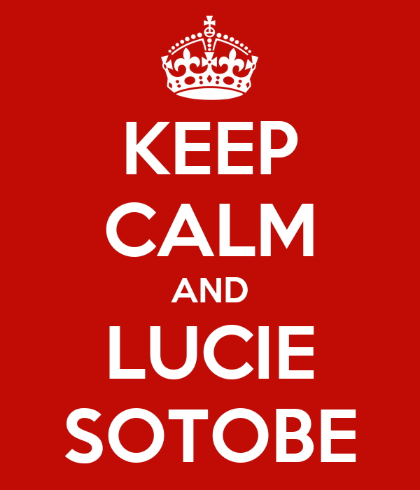 KEEP CALM AND LUCIE SOTOBE