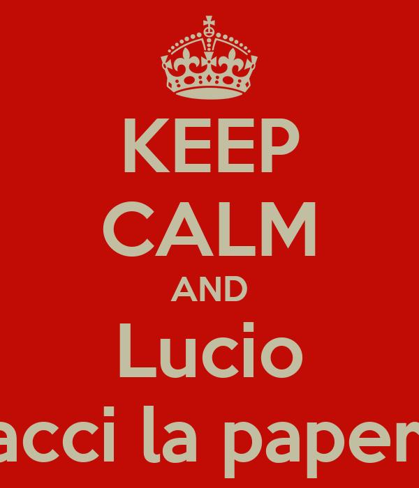 KEEP CALM AND Lucio facci la papera