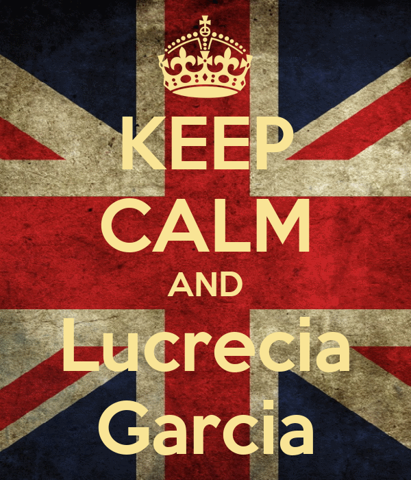 KEEP CALM AND Lucrecia Garcia