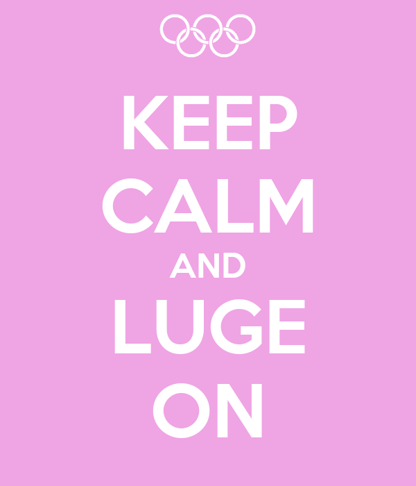 KEEP CALM AND LUGE ON
