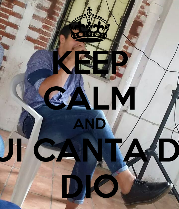 KEEP CALM AND LUI CANTA DA DIO