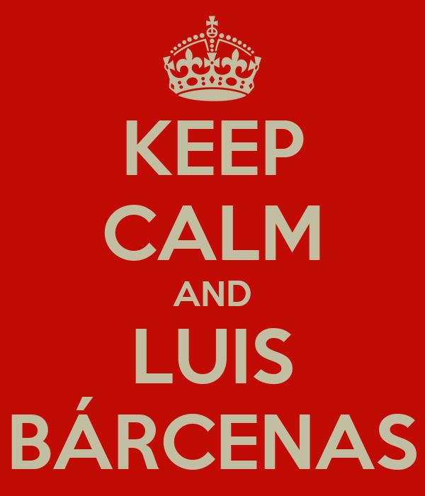 KEEP CALM AND LUIS BÁRCENAS