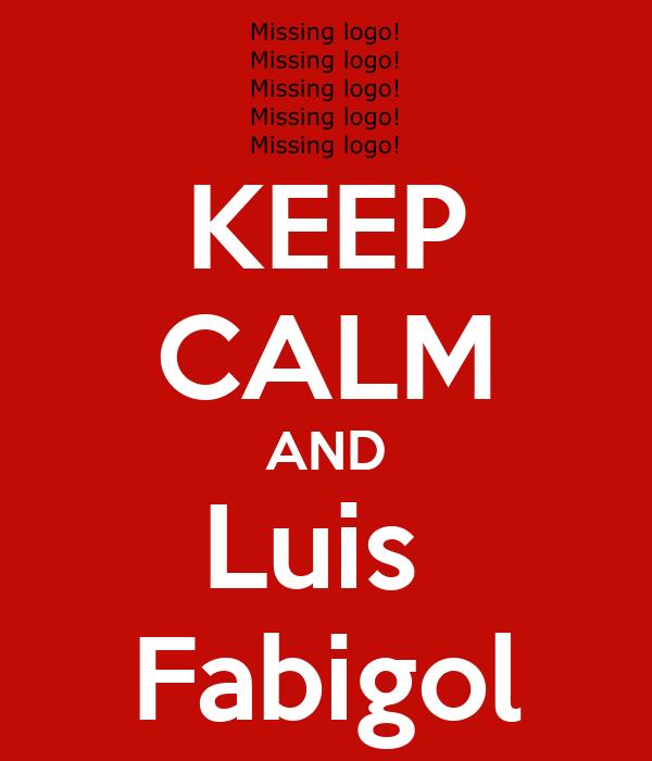 KEEP CALM AND Luis  Fabigol