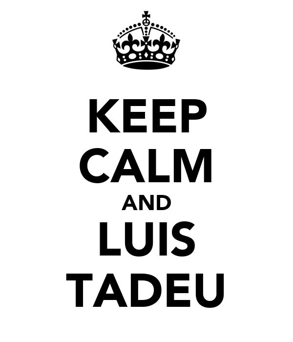KEEP CALM AND LUIS TADEU