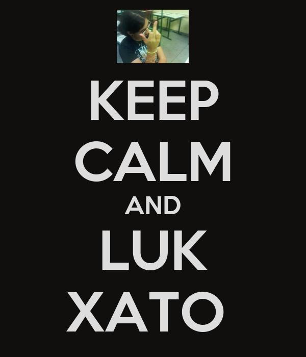 KEEP CALM AND LUK XATO