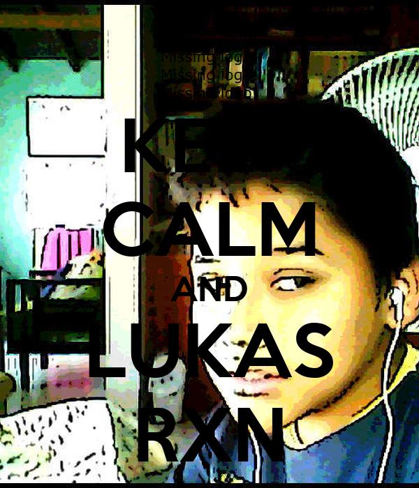 KEEP CALM AND LUKAS RXN