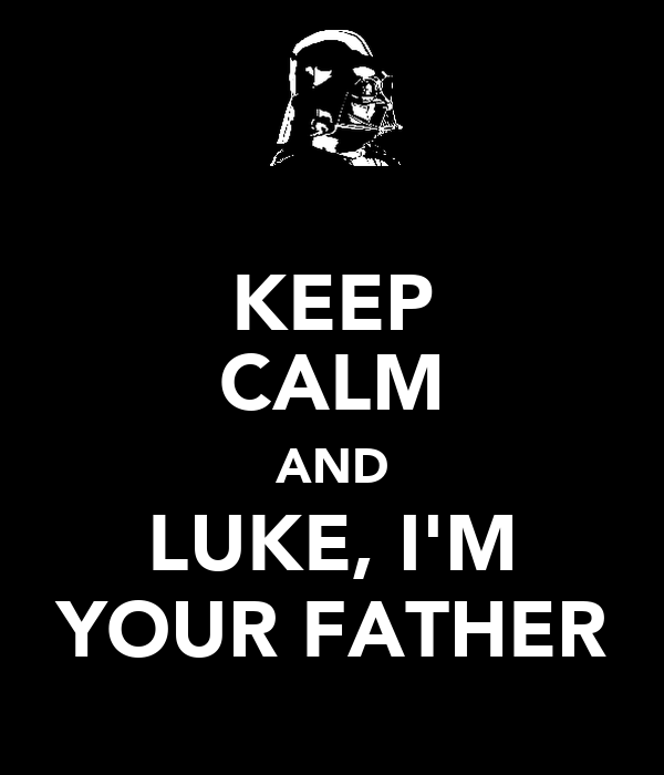 KEEP CALM AND LUKE, I'M YOUR FATHER