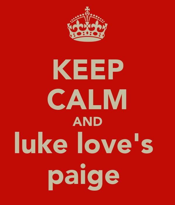 KEEP CALM AND luke love's  paige