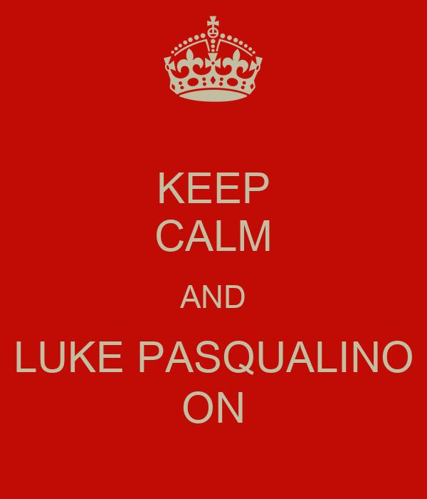 KEEP CALM AND LUKE PASQUALINO ON