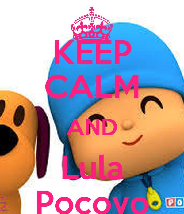 KEEP CALM AND Lula Pocoyo