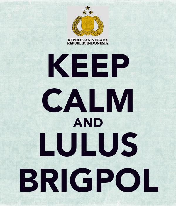 KEEP CALM AND LULUS BRIGPOL