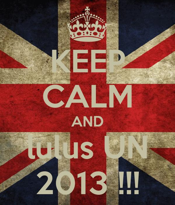 KEEP CALM AND lulus UN 2013 !!!