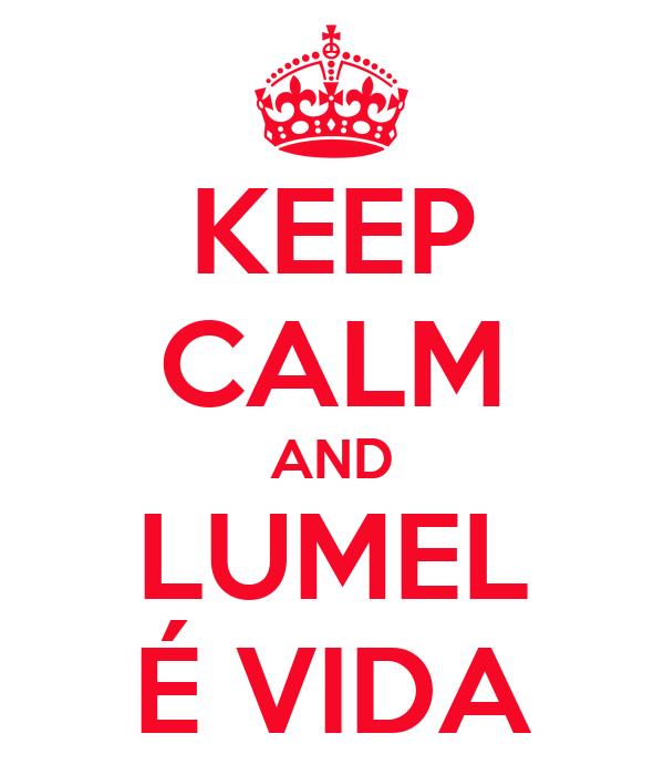 KEEP CALM AND LUMEL É VIDA