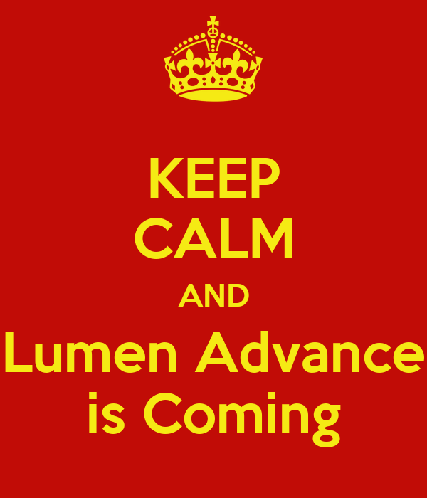 KEEP CALM AND Lumen Advance is Coming