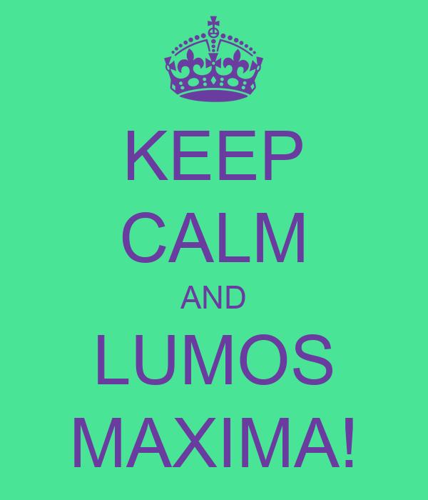 KEEP CALM AND LUMOS MAXIMA!