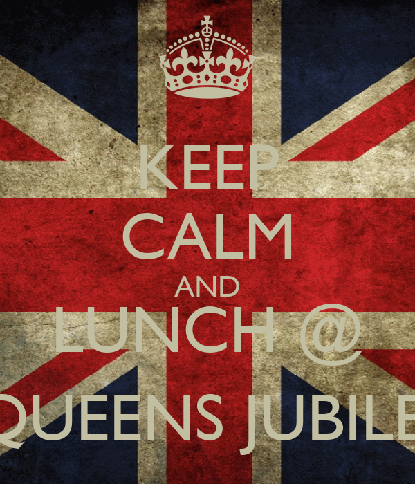 KEEP CALM AND LUNCH @  QUEENS JUBILEE