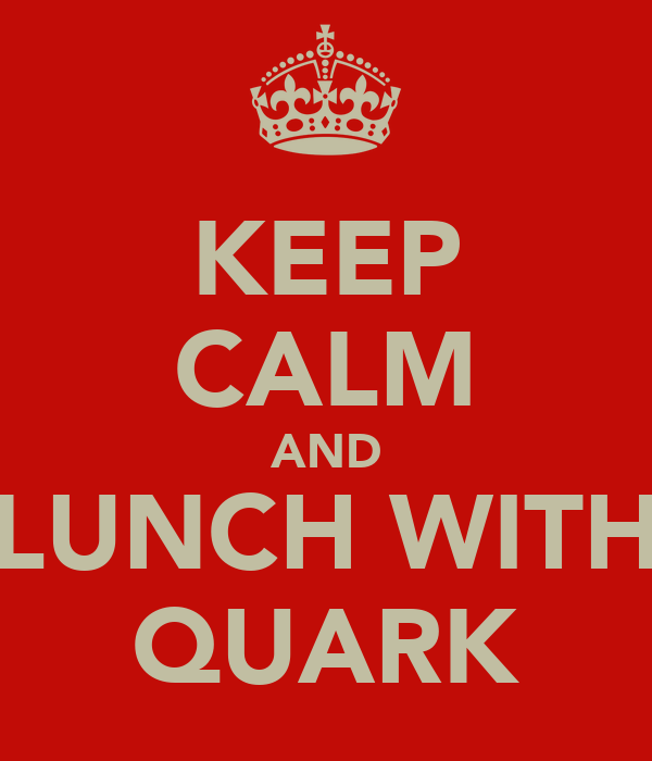 KEEP CALM AND LUNCH WITH QUARK