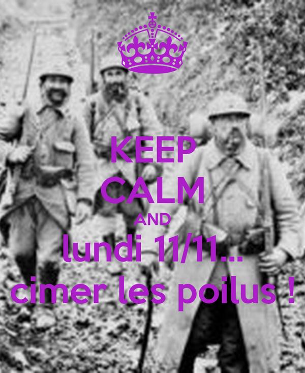 KEEP CALM AND lundi 11/11... cimer les poilus !