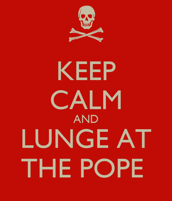 KEEP CALM AND LUNGE AT THE POPE