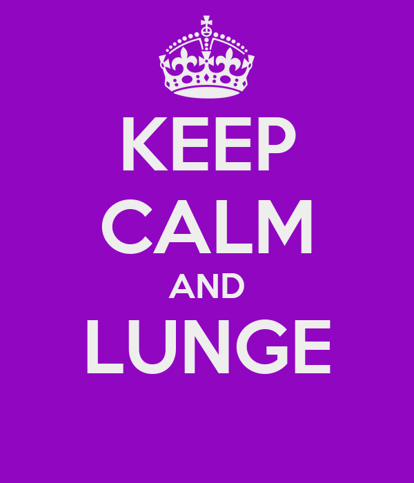 KEEP CALM AND LUNGE