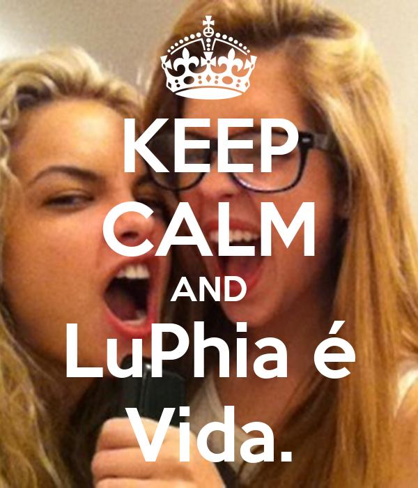 KEEP CALM AND LuPhia é Vida.