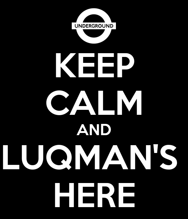 KEEP CALM AND LUQMAN'S  HERE