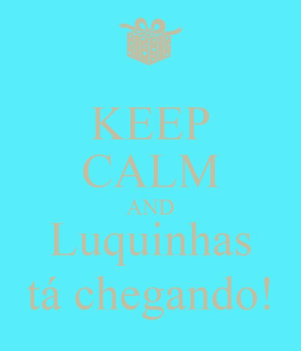 KEEP CALM AND Luquinhas tá chegando!