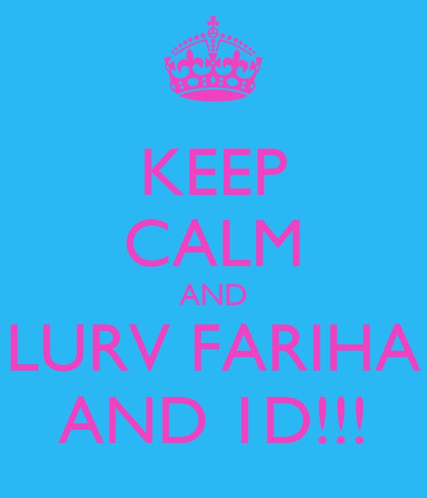 KEEP CALM AND LURV FARIHA AND 1D!!!