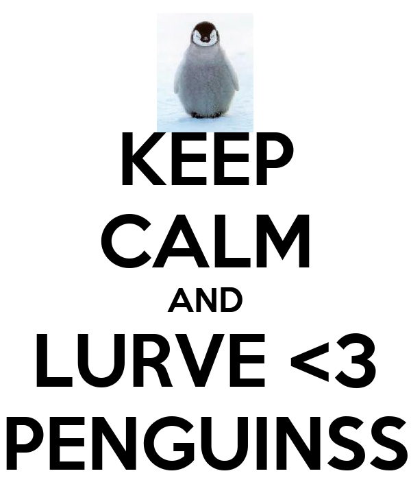 KEEP CALM AND LURVE <3 PENGUINSS