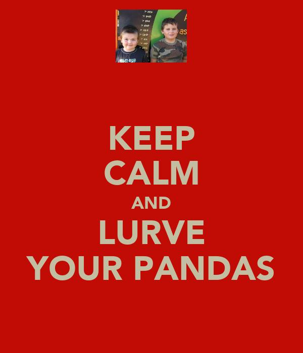 KEEP CALM AND LURVE YOUR PANDAS