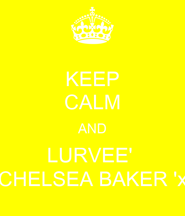 KEEP CALM AND LURVEE'  CHELSEA BAKER 'x