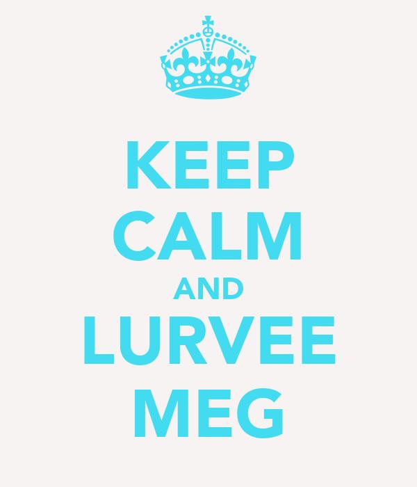 KEEP CALM AND LURVEE MEG