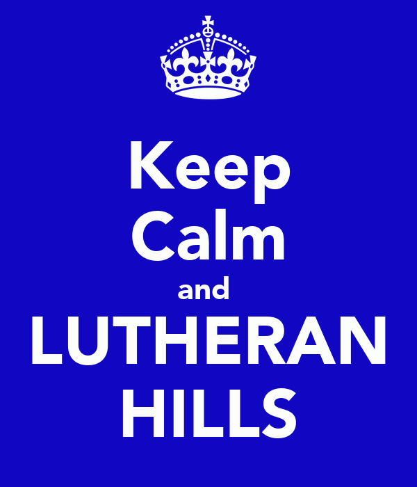 Keep Calm and  LUTHERAN HILLS