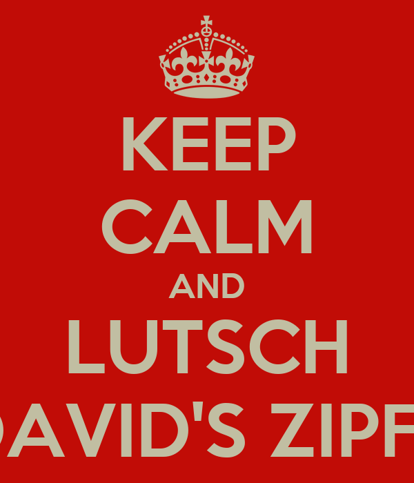 KEEP CALM AND LUTSCH DAVID'S ZIPFL