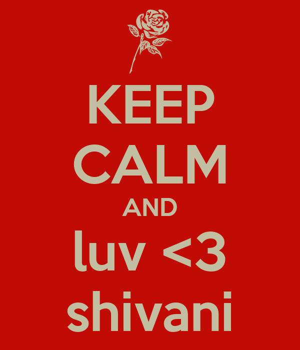 KEEP CALM AND luv <3 shivani