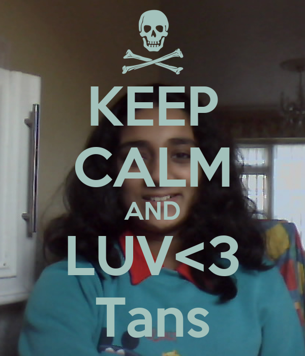 KEEP CALM AND LUV<3 Tans