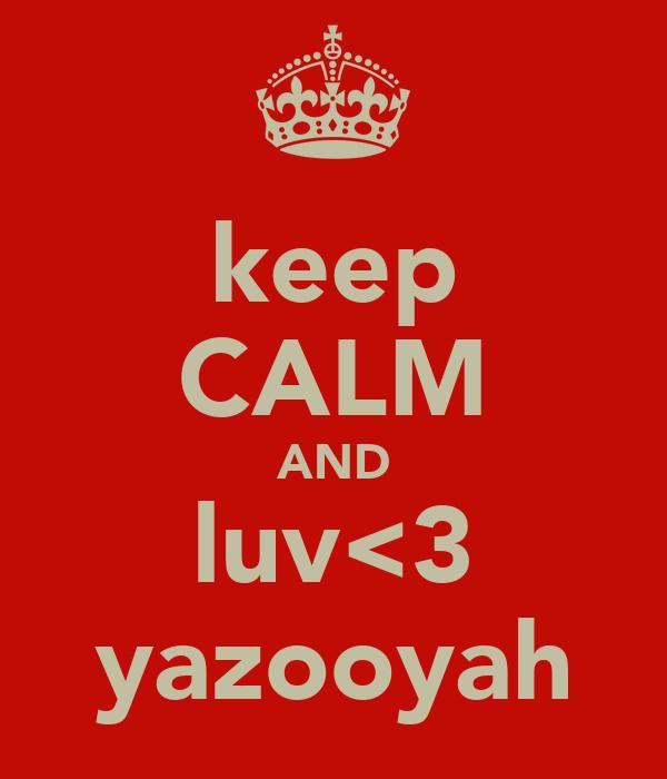 keep CALM AND luv<3 yazooyah