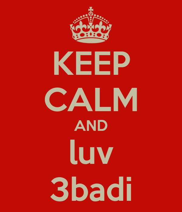KEEP CALM AND luv 3badi