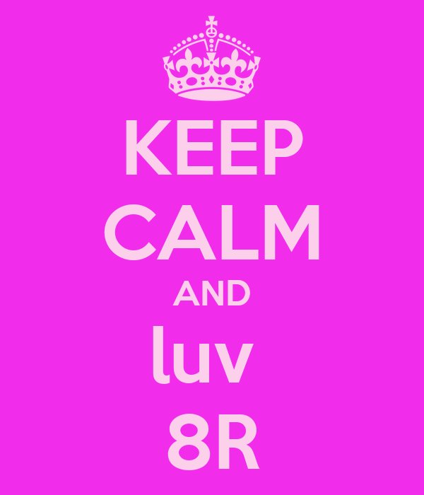 KEEP CALM AND luv  8R