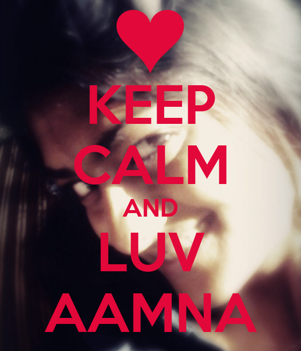 KEEP CALM AND LUV AAMNA